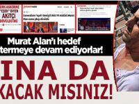 """Murat Alan'ı linç eden, hedef gösteren """"operasyon medyası"""" kına da yakacak mısınız?"""