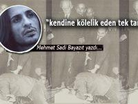 """Mehmet Sadi Bayazıt yazdı; """"kendine kölelik eden tek tanrıyım"""""""