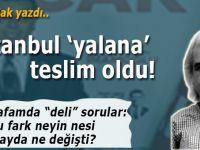 """Şükrü Sak yazdı; İstanbul """"yalana"""" teslim oldu!"""