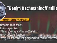 """Mehmet Sadi Bayazıt yazdı; """"Benim Rachmaninoff Milletim"""""""