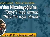 """Av. Ali Rıza Yaman yazdı; Mugire'den Mirzabeyoğlu'na  -""""Beyt""""i İnşâ Etmek """"Beyt""""le İnşâ Olmak-"""