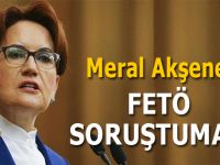 Meral Akşener'e FETÖ soruşturması!