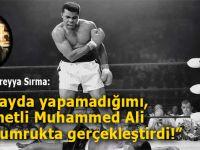 """İhsan Süreyya Sırma: """"Bir ayda yapamadığımı, Muhammed Ali, bir yumrukta gerçekleştirdi!"""""""