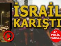 İsrail fena karıştı; şimdilik 47 polis yaralı!