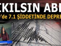 İnsanlığın başına bela olan ABD'de 7.1 büyüklüğünde deprem!