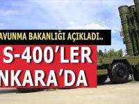 Ve... S-400'ler Ankara'da...