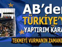 AB'den Türkiye'ye skandal yaptırım kararı!