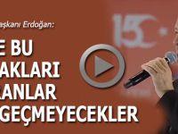 Cumhurbaşkanı Erdoğan; Bize bu tuzakları kuranlar vazgeçmeyecekler!