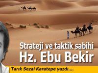 Tarık Sezai Karatepe yazdı; Strateji ve taktik insanı; Hz. Ebu Bekir....