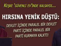 """""""Davutoğlu hırsına yenik düştü; Devlet içinde paralel devlet, parti içinde paralel parti kurmaya kalktı!"""""""