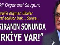 Genelkurmay eski İkinci Başkanı Ergin Saygun: Bu sıranın sonunda Türkiye var!
