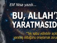 Elif Nisa yazdı; Bu, Allah'ın Yaratmasıdır!