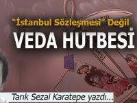 """Tarık Sezai Karatepe yazdı; """"İstanbul Sözleşmesi"""" değil, Veda Hutbesi..."""