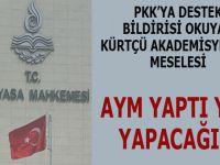 AYM yaptı yine yapacağını; PKK'ya destek bildirisi okuyan akademisyenler meselesi...