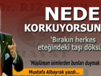 """Mustafa Albayrak; """"Neden korkuyorsunuz? Bırakın herkes eteğindeki taşı döksün!"""""""