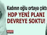 """Kadının oğlu ortaya çıktı.... """"HDP yeni planı devreye soktu!"""""""