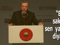 """Cumhurbaşkanı Erdoğan: Bize, """"sakın ha sen yapma"""" diyorlar!"""