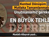 """Mustafa Albayrak yazdı; """"Deprem bir bekâ sorunudur!''"""