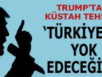 """Trump'tan küstah tehdit; """"Türkiye'yi yok edeceğim!"""""""