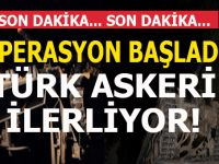 Ve operasyon başladı; Türk Askeri ilerliyor!