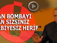 Cumhurbaşkanı Erdoğan: Lan bombayı atan sizsiniz!