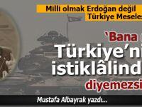"""Mustafa Albayrak: """"Bana ne Türkiye'nin İstikbalinden, bana ne Türkiye'nin istiklâlinden"""" diyemezsiniz!"""
