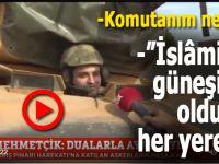 """""""Komutanım nereye?"""" -""""İslamiyet güneşinin olduğu her yere!"""""""