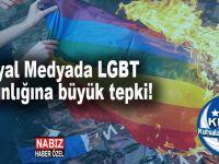 Sosyal Medyada LGBT sapkınlığına büyük tepki!