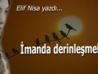 Elif Nisa yazdı; İmanda derinleşmeli....