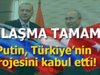 Anlaşma tamam; Putin, Türkiye'nin planını kabul etti!