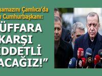 """Cumhurbaşkanı Erdoğan: """"Küffara karşı şiddetli olacağız..."""""""