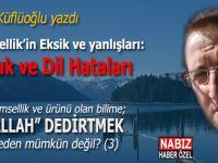 Ayhan Küflüoğlu yazdı; Bilim/sellik'in Eksik ve Yanlışları: Mantık ve Dil Hataları
