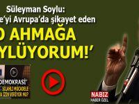 """İçişleri Bakanı Soylu: """"Türkiye'yi Avrupa'da şikayet eden ahmağa söylüyorum!"""""""