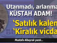 Mustafa Albayrak yazdı; Kırsaydın da satmasaydın kalemini!
