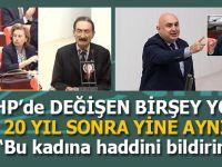 """20 yıl sonra yine CHP, yine aynı sözler: """"Bu hanıma haddini bildirin!"""""""