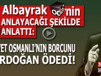 Albayrak Oda tv'nin anlayacağı şekilde anlattı: Evet, Osmanlı'nın borcunu Erdoğan ödedi!