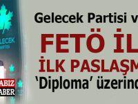 """Gelecek Partisi'nin FETÖ ile ilk paslaşması """"diploma"""" üzerinden!"""