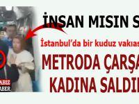 Bir kuduz vakıası daha; İstanbul'da metroda çarşaflı kadına alçak saldırı!