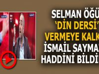 Selman Öğüt, şirretlik yapan İsmail Saymaz'a haddini bildirdi!