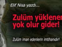 Elif Nisa yazdı; Zulüm yüklenen yok olur gider!