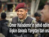Ömer Halisdemir'in şehit edilmesine ilişkin davada yeni gelişme!