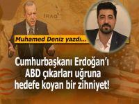 Muhammed Deniz yazdı; ABD çıkarları uğruna Cumhurbaşkanı'nı hedefe koyan zihniyet!