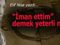 """Elif Nisa yazdı; """"İman ettim"""" demek yeterli mi?"""