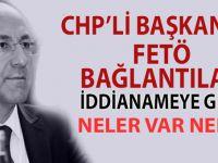 CHP'li Belediye Başkanın FETÖ bağlantıları iddianamede böyle anlatılıyor!