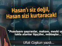 """Ufuk Coşkun: """"Hasan'ı siz değil, Hasan sizi kurtaracak!"""""""
