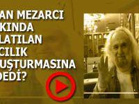 Hasan Mezarcı hakkında başlatılan savcılık soruşturmasına ne dedi?