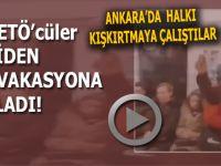 Ve FETÖ'cüler provokasyona başladı; Ankara'da halkı kışkırtmaya çalıştılar!