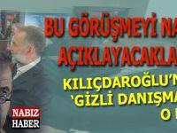 """Peki bu görüşmeyi nasıl açıklayacaklar? Kılıçdaroğlu'nun """"gizli danışmanı"""" o mu?"""