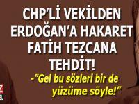 CHP'li vekilden Erdoğan'a hakaret, Fatih Tezcan'a tehdit!