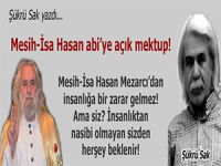 Şükrü Sak yazdı; Mesih-İsa Hasan abi'ye açık mektup!